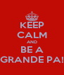KEEP CALM AND BE A GRANDE PA! - Personalised Poster A4 size