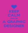 KEEP CALM AND BE A GRAPHIC DESIGNER - Personalised Poster A4 size
