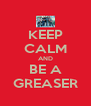 KEEP CALM AND BE A GREASER - Personalised Poster A4 size