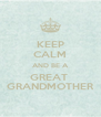 KEEP CALM AND BE A GREAT  GRANDMOTHER - Personalised Poster A4 size