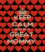 KEEP CALM AND BE A GREAT  MOMMY  - Personalised Poster A4 size