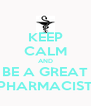 KEEP CALM AND BE A GREAT PHARMACIST - Personalised Poster A4 size