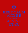 KEEP CALM AND BE A GREAT SHINING  STAR - Personalised Poster A4 size