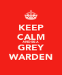 KEEP CALM AND BE A GREY WARDEN - Personalised Poster A4 size