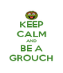 KEEP CALM AND BE A GROUCH - Personalised Poster A4 size