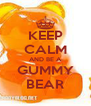KEEP CALM AND BE A GUMMY BEAR - Personalised Poster A4 size