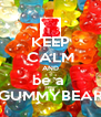 KEEP CALM AND be a  GUMMYBEAR - Personalised Poster A4 size