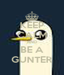 KEEP CALM AND BE A GUNTER - Personalised Poster A4 size