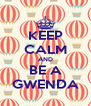 KEEP CALM AND BE A GWENDA - Personalised Poster A4 size