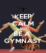 KEEP CALM AND BE A  GYMNAST - Personalised Poster A4 size