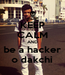 KEEP CALM AND be a hacker o dakchi - Personalised Poster A4 size