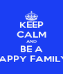 KEEP CALM AND BE A HAPPY FAMILY  - Personalised Poster A4 size