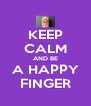 KEEP CALM AND BE A HAPPY FINGER - Personalised Poster A4 size