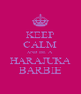 KEEP CALM AND BE A  HARAJUKA BARBIE - Personalised Poster A4 size