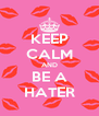 KEEP CALM AND BE A HATER - Personalised Poster A4 size