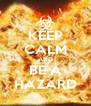 KEEP CALM AND BE A HAZARD - Personalised Poster A4 size