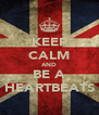 KEEP CALM AND BE A HEARTBEATS - Personalised Poster A4 size