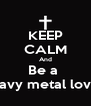 KEEP CALM And Be a  Heavy metal lover  - Personalised Poster A4 size