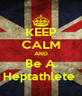 KEEP CALM AND Be A Heptathlete  - Personalised Poster A4 size