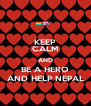 KEEP CALM AND BE A HERO AND HELP NEPAL - Personalised Poster A4 size