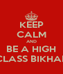 KEEP CALM AND BE A HIGH  CLASS BIKHARI - Personalised Poster A4 size
