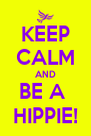 KEEP CALM AND BE A  HIPPIE! - Personalised Poster A4 size