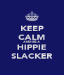 KEEP CALM AND BE A HIPPIE SLACKER - Personalised Poster A4 size