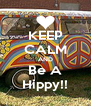 KEEP CALM AND Be A Hippy!! - Personalised Poster A4 size