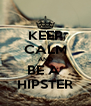 KEEP CALM AND BE A  HIPSTER - Personalised Poster A4 size