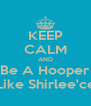 KEEP CALM AND Be A Hooper Like Shirlee'ce - Personalised Poster A4 size