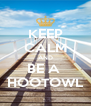 KEEP CALM AND BE A  HOOTOWL - Personalised Poster A4 size