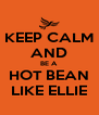 KEEP CALM AND BE A HOT BEAN LIKE ELLIE - Personalised Poster A4 size