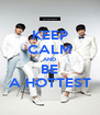 KEEP CALM AND BE A HOTTEST - Personalised Poster A4 size