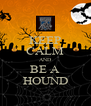 KEEP CALM AND BE A HOUND - Personalised Poster A4 size