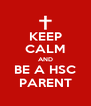KEEP CALM AND BE A HSC PARENT - Personalised Poster A4 size