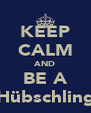 KEEP CALM AND BE A Hübschling - Personalised Poster A4 size
