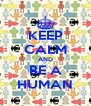 KEEP CALM AND BE A HUMAN - Personalised Poster A4 size