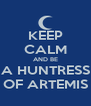 KEEP CALM AND BE A HUNTRESS OF ARTEMIS - Personalised Poster A4 size