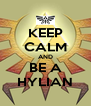 KEEP CALM AND BE A HYLIAN - Personalised Poster A4 size