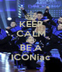 KEEP CALM AND BE A ICONiac - Personalised Poster A4 size