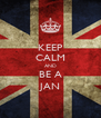 KEEP CALM AND BE A JAN - Personalised Poster A4 size