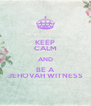 KEEP CALM AND BE A JEHOVAH WITNESS - Personalised Poster A4 size