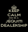 KEEP CALM AND BE A  JEQUITI DEALERSHIP - Personalised Poster A4 size