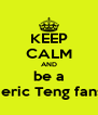 KEEP CALM AND be a Jeric Teng fans - Personalised Poster A4 size