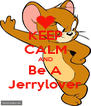 KEEP CALM AND Be A Jerrylover - Personalised Poster A4 size