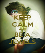 KEEP CALM AND BE A JEWELS - Personalised Poster A4 size