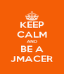 KEEP CALM AND BE A JMACER - Personalised Poster A4 size