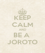KEEP CALM AND BE A  JOROTO - Personalised Poster A4 size