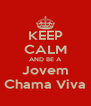 KEEP CALM AND BE A Jovem Chama Viva - Personalised Poster A4 size