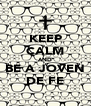 KEEP CALM AND BE A JOVEN DE FE - Personalised Poster A4 size
